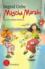 Mascha Marabu und die verhexte Lehrerin