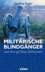 Militärische Blindgänger und ihre größten Schlachten