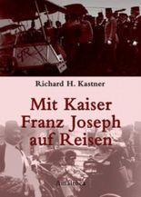 Mit Kaiser Franz Joseph auf Reisen