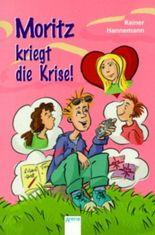 Moritz kriegt die Krise!