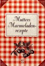 Mutters Marmeladenrezepte