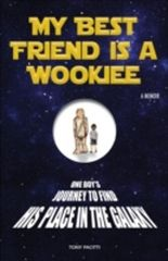 My Best Friend is a Wookiee: A Memoir
