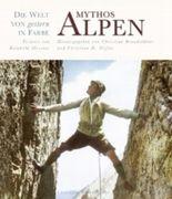 Mythos Alpen - Die Welt von gestern in Farbe