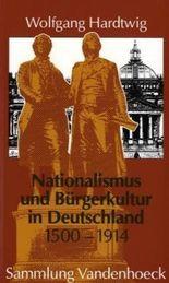 Nationalismus Und Burgerkultur in Deutschland, 1500-1914