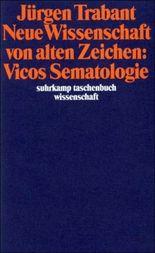 Neue Wissenschaft von alten Zeichen: Vicos Sematologie