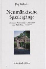 Neumärkische Spaziergänge: Zwischen Arnswalde/Choszczno und Züllichau/Sulechow
