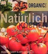 Organic Living: Natürlich kochen. Der pure Genuss.