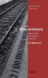 Orte erinnern. Spuren des NS-Terrors in Berlin