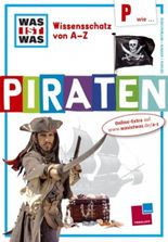 Was ist was Wissensschatz von A-Z: P wie ... Piraten