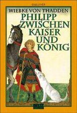 Philipp zwischen Kaiser und König