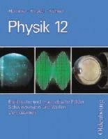 Physik - Neubearbeitung. Zum neuen Lehrplan für Gymnasien in Bayern, Grundkurse / Elektrische und magnetische Felder/Schwingungen und Wellen /Lichtquanten