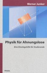 Physik für Ahnungslose. Eine Einstiegshilfe für Studierende