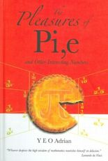 Pleasures of Pi,e and Other Interesting Numbers