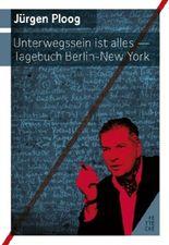 Ploog, Jürgen: Unterwegssein ist alles / Tagebuch Berlin – New York