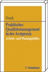 Praktisches Qualitätsmanagement in der Arztpraxis. Arbeitshilfen und Checklisten