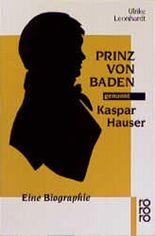 Prinz von Baden, genannt Kaspar Hauser