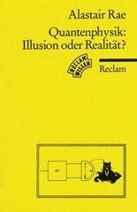 Quantenphysik, Illusion oder Realität?