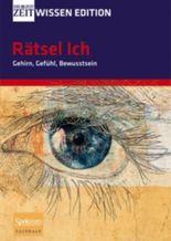 Ratsel Ich - Gehirn, Gefuhl, Bewusstsein
