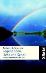 Regenbogen, Licht und Schall