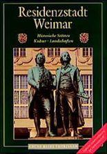 Residenzstadt Weimar. Historische Stätten, Kultur, Landschaften