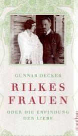 Rilkes Frauen oder Die Erfindung der Liebe