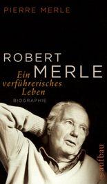 Robert Merle. Ein verführerisches Leben