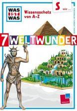 Was ist was Wissensschatz von A-Z: S wie ... 7 Weltwunder