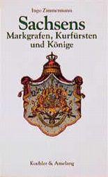 Sachsens Markgrafen, Kurfürsten und Könige