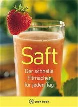 Saft, der schnelle Fitmacher für jeden Tag. a cook book