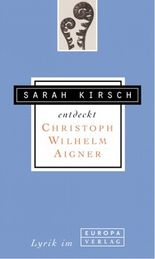Sarah Kirsch entdeckt Christoph Wilhelm Aigner