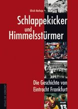 Schlappekicker und Himmelsstürmer. Die Geschichte von Eintracht Frankfurt