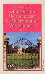 Schlösser und Herrenhäuser in Mecklenburg- Vorpommern. Ein Reiseführer
