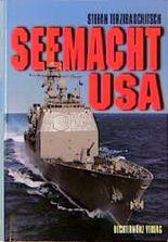 Seemacht USA. Rüstung, Organisation, Dislozierung, Entwicklung