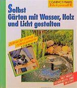 Selbst Gärten mit Wasser, Holz, Licht neu gestalten