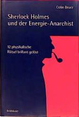 Sherlock Holmes und der Energie- Anarchist. 12 physikalische Rätsel brillant gelöst