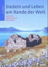 Siedeln und Leben am Rande der Welt zwischen Steinzeit und Mittelalter