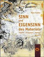 Sinn und Eigensinn des Materials. Band 2: Papier und Pappe, Farben, Stoffe und Textilien, Schnur, Draht und Faden
