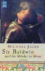 Sir Baldwin und der Mörder im Moor