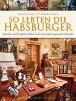 So lebten die Habsburger