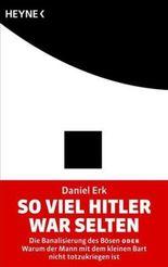 So viel Hitler war selten