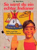 So wirst du ein echter Indianer