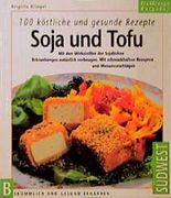 Soja und Tofu, 100 köstliche und gesunde Rezepte