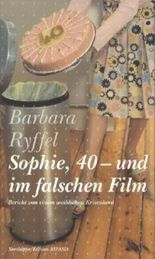 Sophie, 40 - und im falschen Film