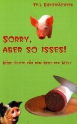 Sorry, aber so isses! - Böse Texte für den Rest der Welt