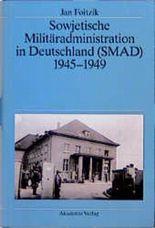 Sowjetische Militäradministration in Deutschland (SMAD) 1945-1949