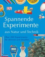 Spannende Experimente aus Natur und Technik