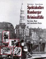 Spektakuläre Hamburger Kriminalfälle. Von Liebe, Mord und rauschenden Parties