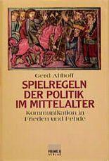 Spielregeln der Politik im Mittelalter. Kommunikation in Friede und Fehde