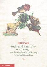 Spitzweg. Koch- und Haushaltsanweisungen von dem Maler Carl Spitzweg für seine Nichte Line