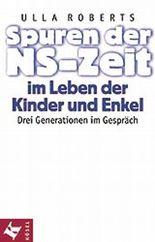 Spuren der NS- Zeit im Leben der Kinder und Enkel. Drei Generationen im Gespräch